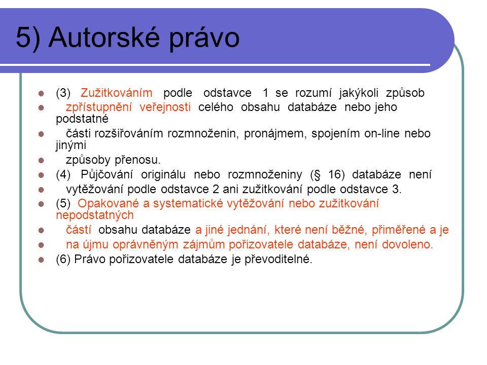 5) Autorské právo (3) Zužitkováním podle odstavce 1 se rozumí jakýkoli způsob zpřístupnění veřejnosti celého obsahu databáze nebo jeho podstatné části