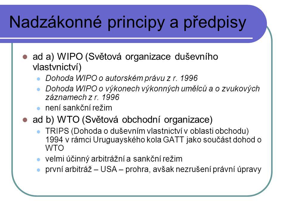 Nadzákonné principy a předpisy ad a) WIPO (Světová organizace duševního vlastvnictví) Dohoda WIPO o autorském právu z r. 1996 Dohoda WIPO o výkonech v