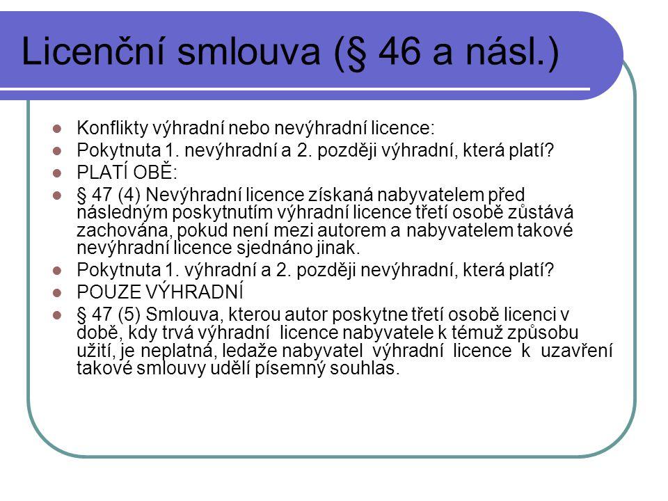 Licenční smlouva (§ 46 a násl.) Konflikty výhradní nebo nevýhradní licence: Pokytnuta 1. nevýhradní a 2. později výhradní, která platí? PLATÍ OBĚ: § 4