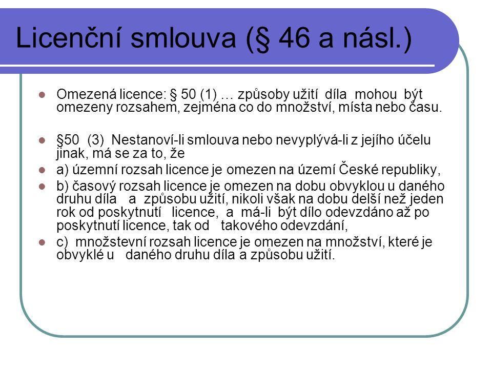 Licenční smlouva (§ 46 a násl.) Omezená licence: § 50 (1) … způsoby užití díla mohou být omezeny rozsahem, zejména co do množství, místa nebo času. §5