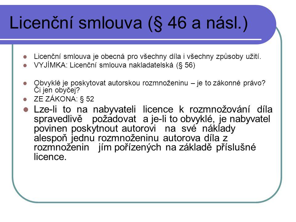 Licenční smlouva (§ 46 a násl.) Licenční smlouva je obecná pro všechny díla i všechny způsoby užití. VYJÍMKA: Licenční smlouva nakladatelská (§ 56) Ob