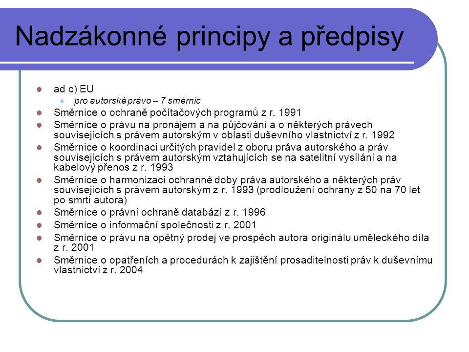 Nadzákonné principy a předpisy ad c) EU pro autorské právo – 7 směrnic Směrnice o ochraně počítačových programů z r. 1991 Směrnice o právu na pronájem