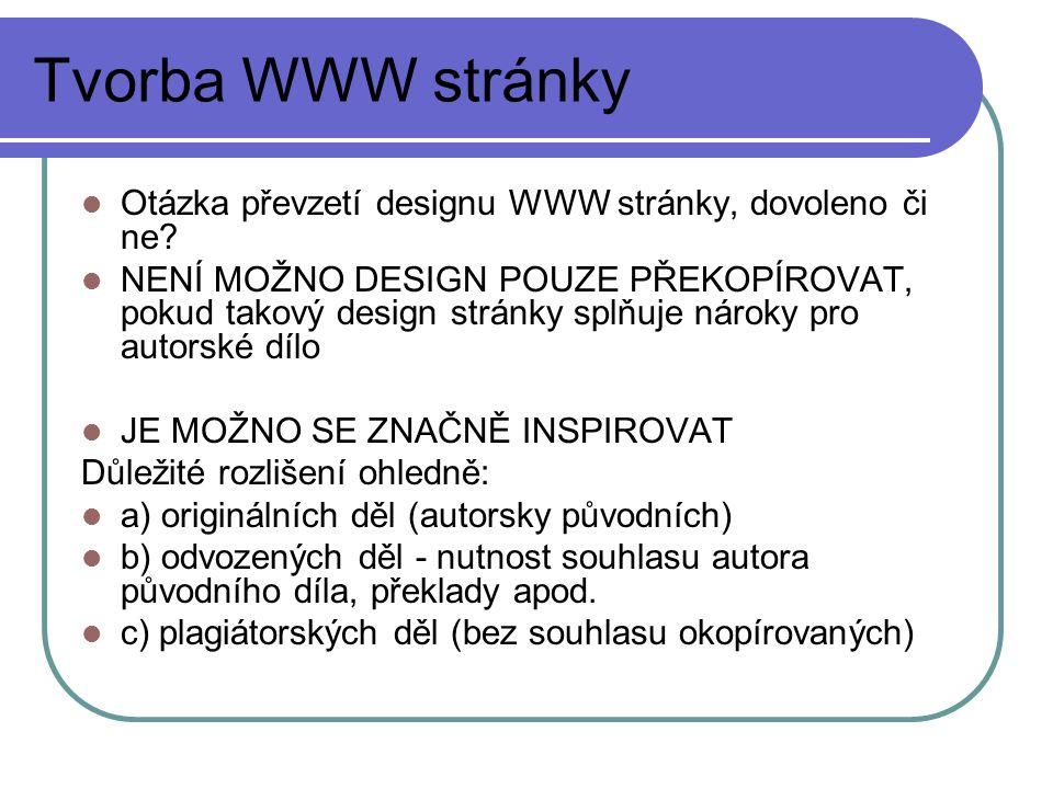 Tvorba WWW stránky Otázka převzetí designu WWW stránky, dovoleno či ne? NENÍ MOŽNO DESIGN POUZE PŘEKOPÍROVAT, pokud takový design stránky splňuje náro