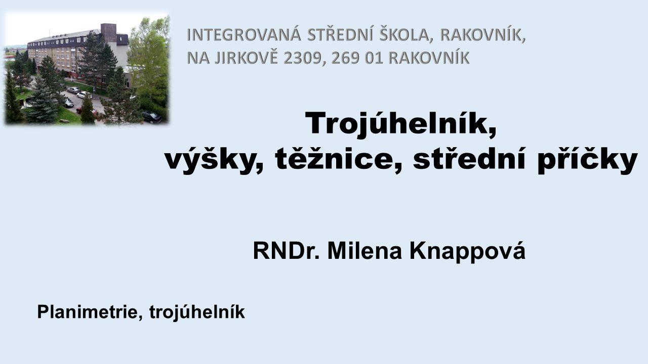 Trojúhelník, výšky, těžnice, střední příčky RNDr. Milena Knappová Planimetrie, trojúhelník