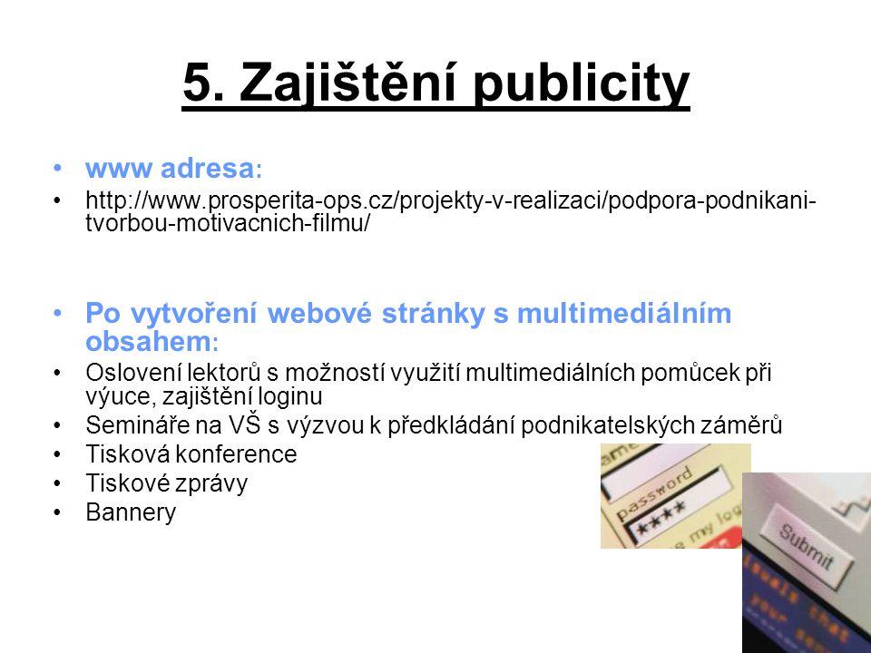8 5. Zajištění publicity www adresa : http://www.prosperita-ops.cz/projekty-v-realizaci/podpora-podnikani- tvorbou-motivacnich-filmu/ Po vytvoření web