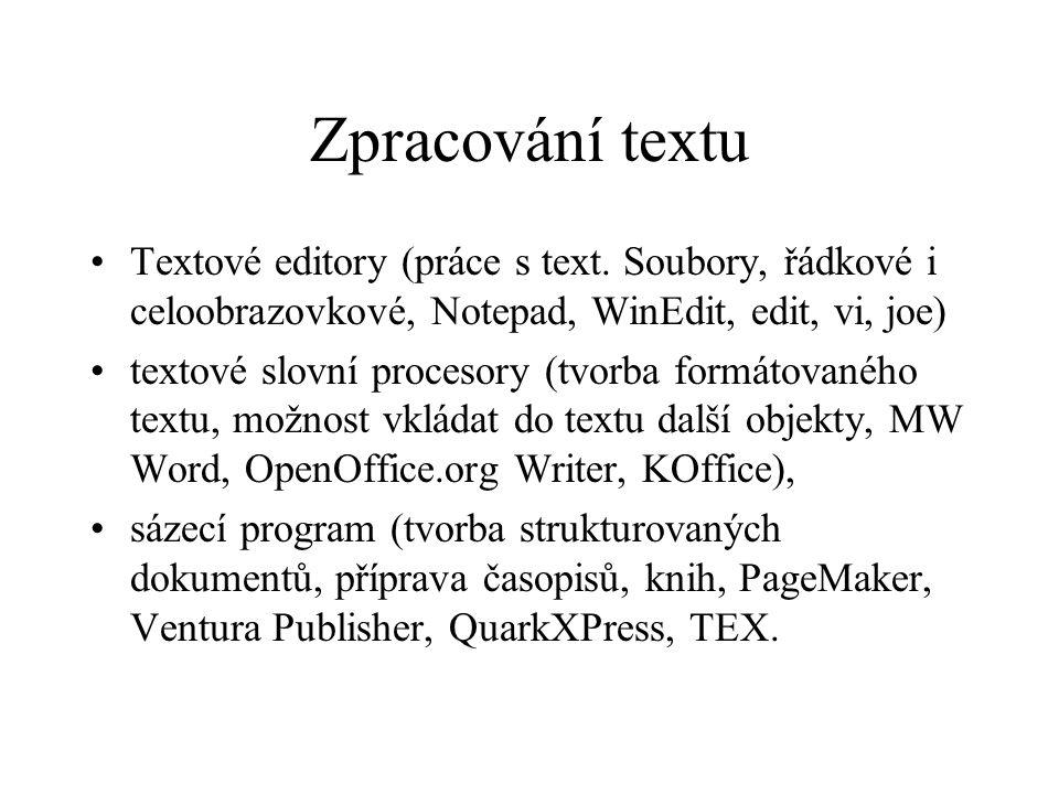 Zpracování textu Textové editory (práce s text. Soubory, řádkové i celoobrazovkové, Notepad, WinEdit, edit, vi, joe) textové slovní procesory (tvorba