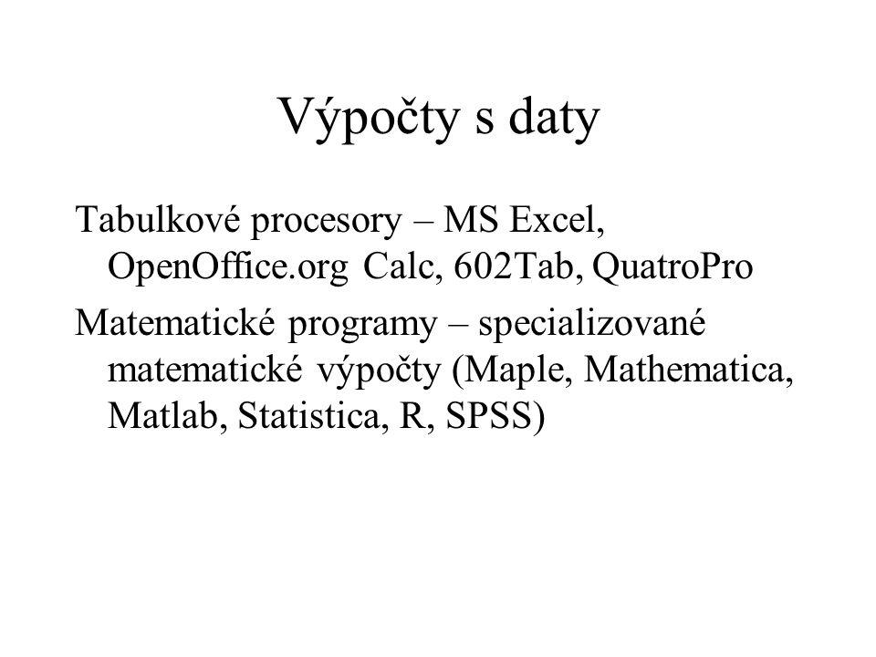 Výpočty s daty Tabulkové procesory – MS Excel, OpenOffice.org Calc, 602Tab, QuatroPro Matematické programy – specializované matematické výpočty (Maple