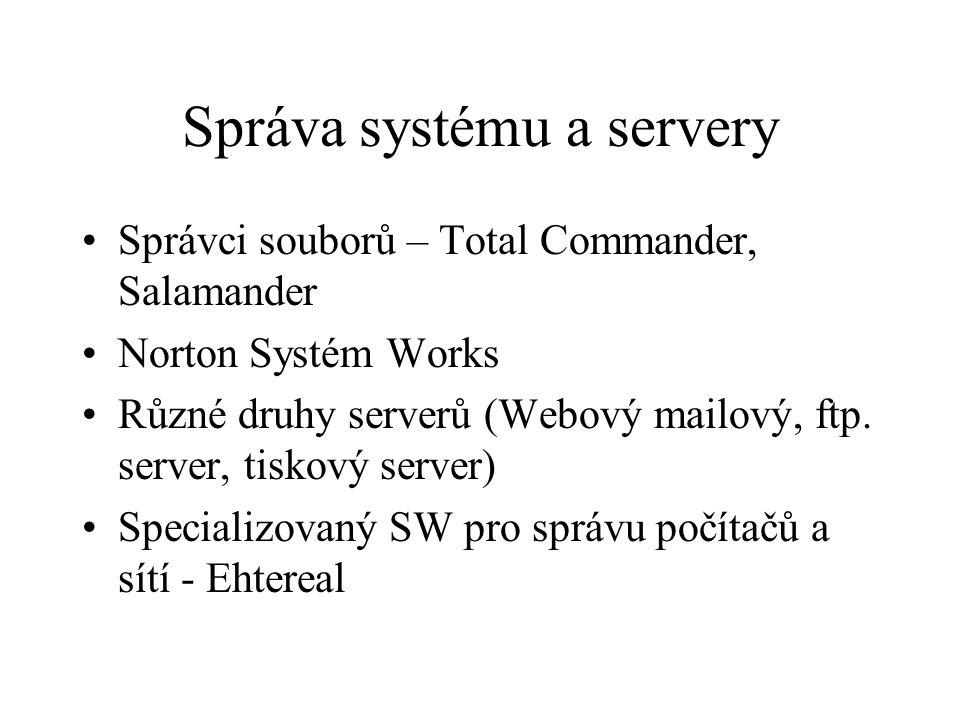 Správa systému a servery Správci souborů – Total Commander, Salamander Norton Systém Works Různé druhy serverů (Webový mailový, ftp. server, tiskový s