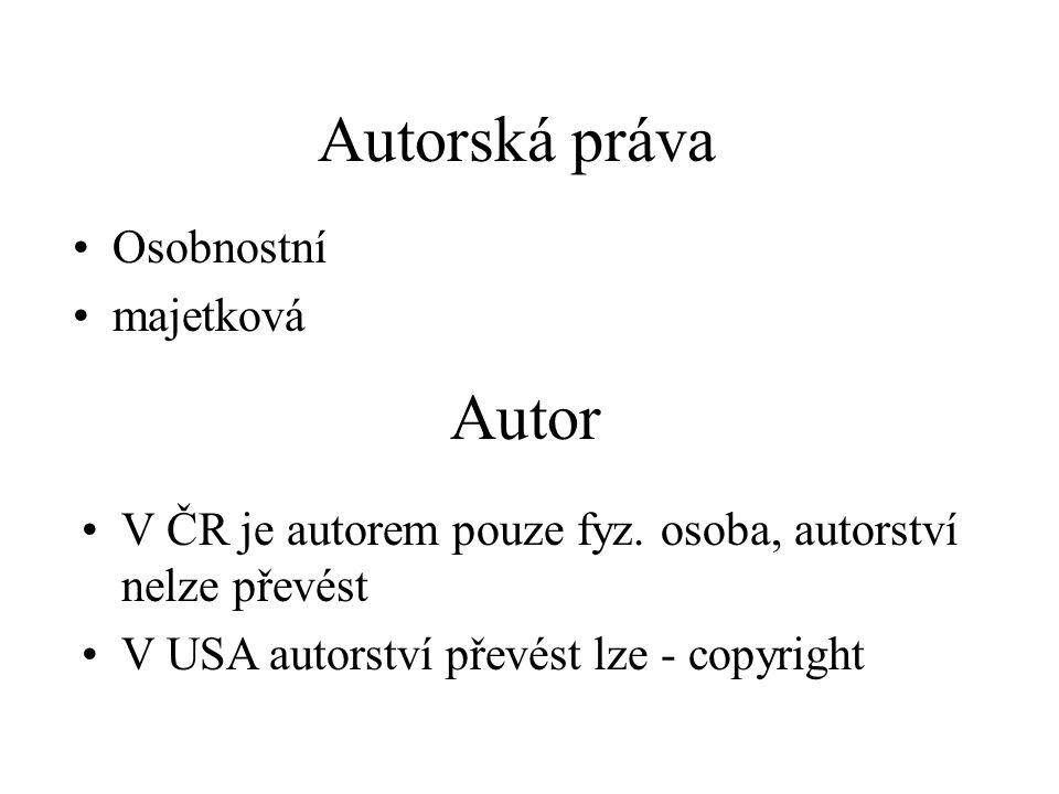Autorská práva Osobnostní majetková Autor V ČR je autorem pouze fyz. osoba, autorství nelze převést V USA autorství převést lze - copyright