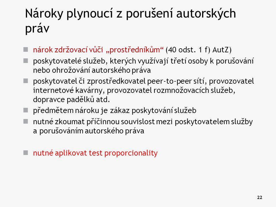 """22 Nároky plynoucí z porušení autorských práv nárok zdržovací vůči """"prostředníkům"""" (40 odst. 1 f) AutZ) poskytovatelé služeb, kterých využívají třetí"""