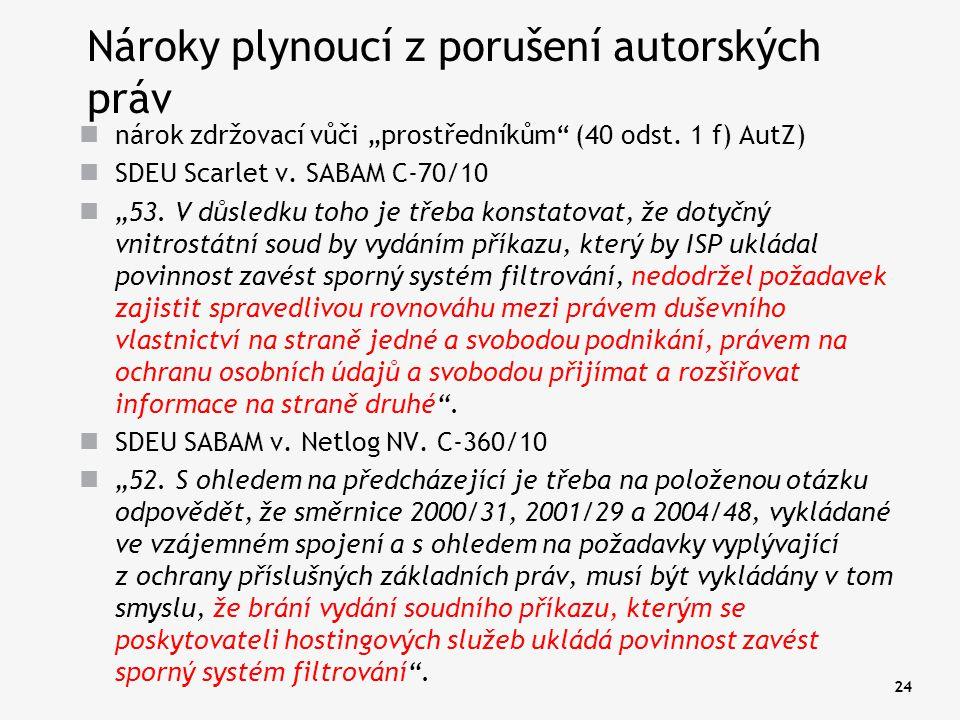 """24 Nároky plynoucí z porušení autorských práv nárok zdržovací vůči """"prostředníkům"""" (40 odst. 1 f) AutZ) SDEU Scarlet v. SABAM C-70/10 """"53. V důsledku"""