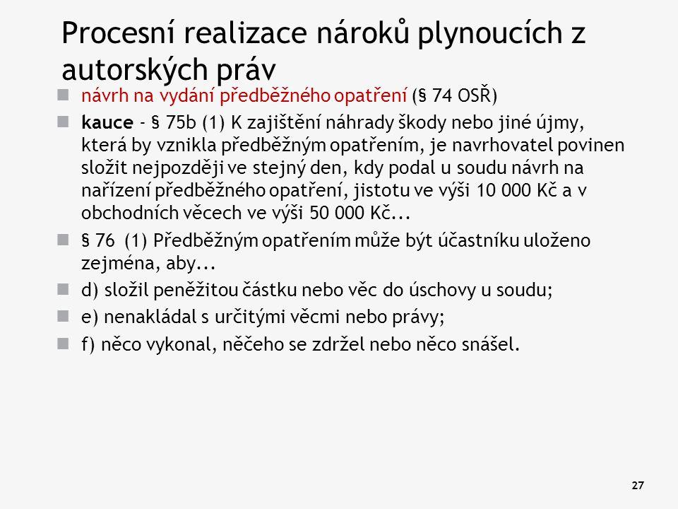 27 Procesní realizace nároků plynoucích z autorských práv návrh na vydání předběžného opatření (§ 74 OSŘ) kauce - § 75b (1) K zajištění náhrady škody
