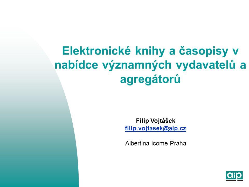 Elektronické knihy a časopisy v nabídce významných vydavatelů a agregátorů Filip Vojtášek filip.vojtasek@aip.cz Albertina icome Praha