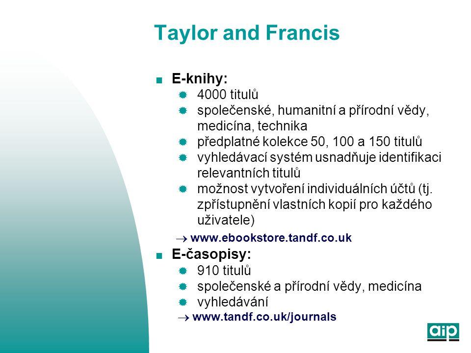 Taylor and Francis  E-knihy:  4000 titulů  společenské, humanitní a přírodní vědy, medicína, technika  předplatné kolekce 50, 100 a 150 titulů  vyhledávací systém usnadňuje identifikaci relevantních titulů  možnost vytvoření individuálních účtů (tj.