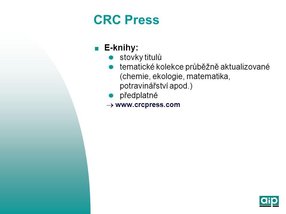 CRC Press  E-knihy:  stovky titulů  tematické kolekce průběžně aktualizované (chemie, ekologie, matematika, potravinářství apod.)  předplatné  www.crcpress.com