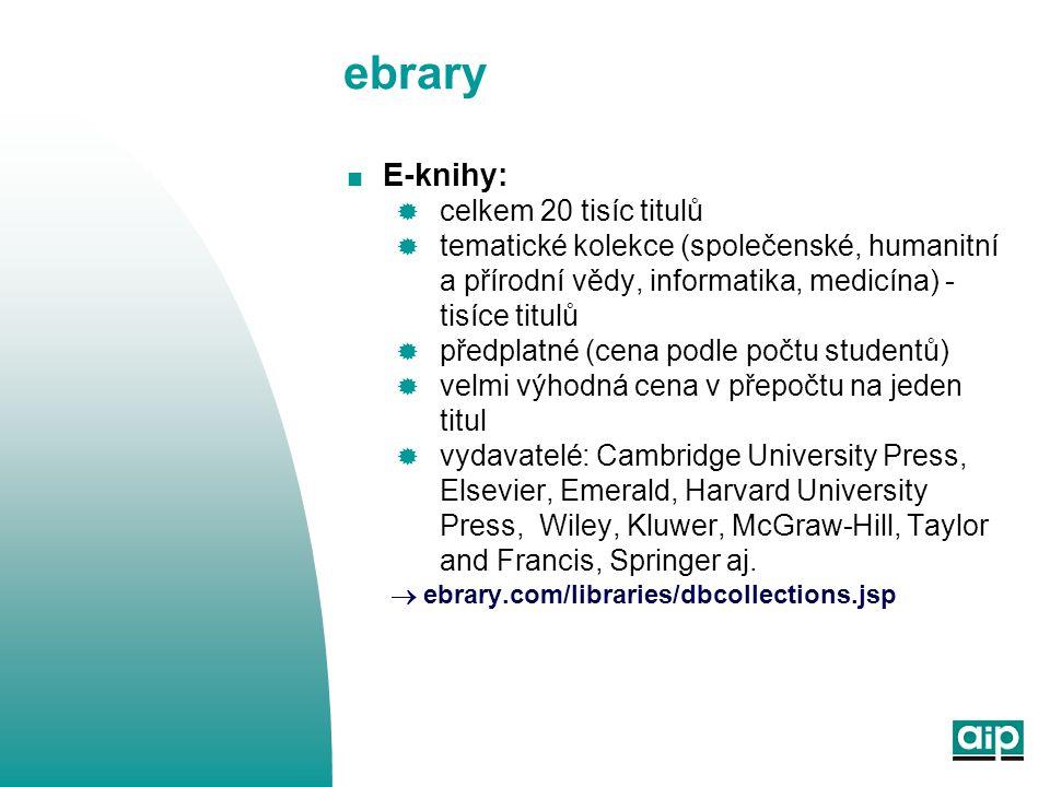 ebrary  E-knihy:  celkem 20 tisíc titulů  tematické kolekce (společenské, humanitní a přírodní vědy, informatika, medicína) - tisíce titulů  předp