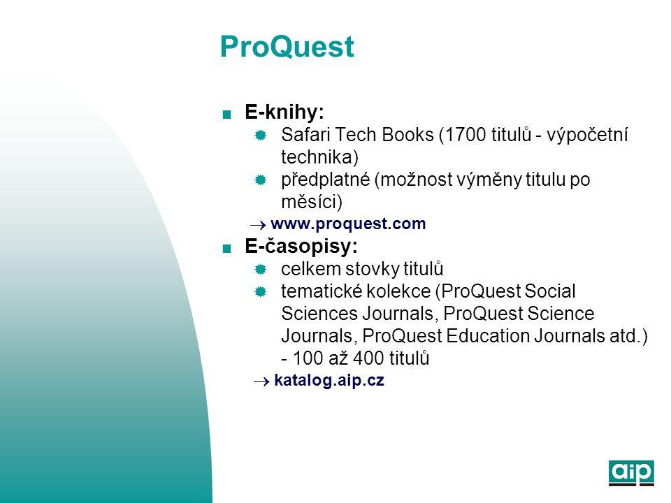 ProQuest  E-knihy:  Safari Tech Books (1700 titulů - výpočetní technika)  předplatné (možnost výměny titulu po měsíci)  www.proquest.com  E-časop