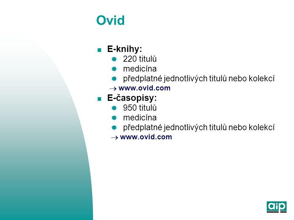 Ovid  E-knihy:  220 titulů  medicína  předplatné jednotlivých titulů nebo kolekcí  www.ovid.com  E-časopisy:  950 titulů  medicína  předplatné jednotlivých titulů nebo kolekcí  www.ovid.com