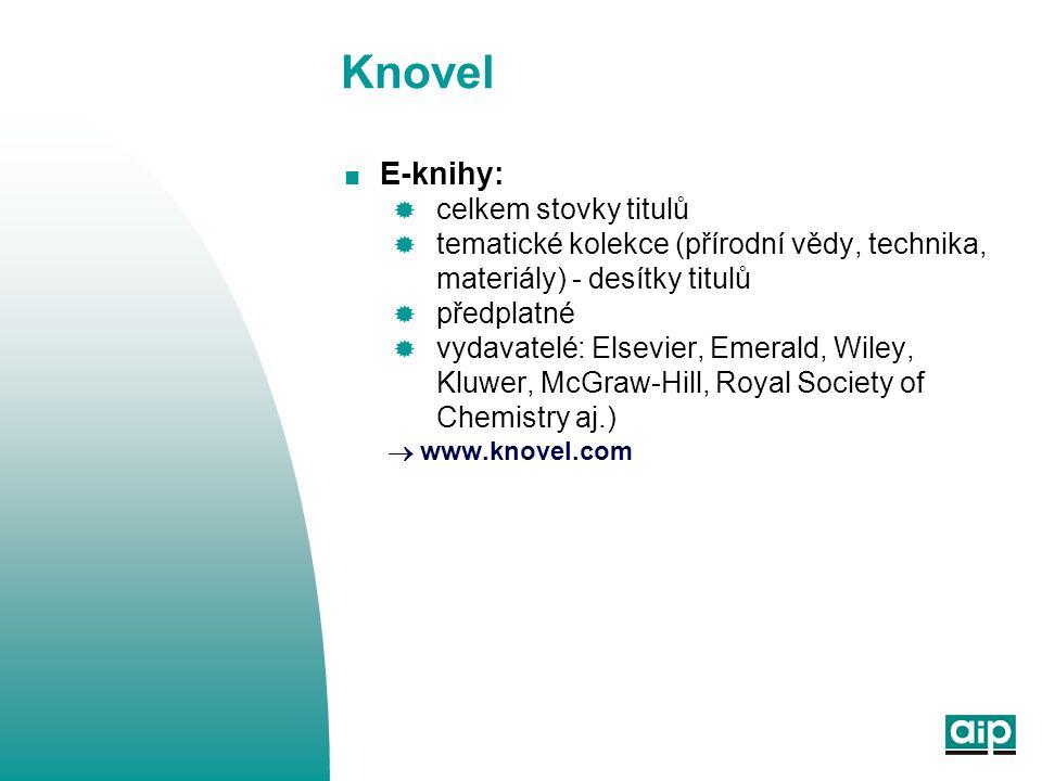 Knovel  E-knihy:  celkem stovky titulů  tematické kolekce (přírodní vědy, technika, materiály) - desítky titulů  předplatné  vydavatelé: Elsevier, Emerald, Wiley, Kluwer, McGraw-Hill, Royal Society of Chemistry aj.)  www.knovel.com