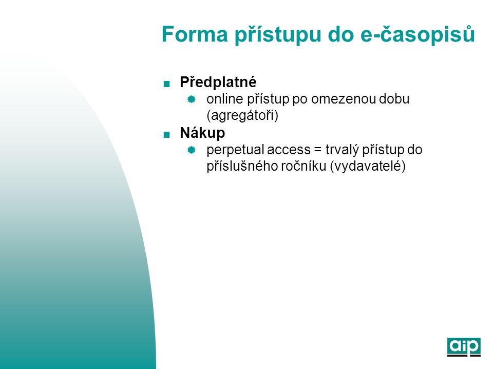 Forma přístupu do e-časopisů  Předplatné  online přístup po omezenou dobu (agregátoři)  Nákup  perpetual access = trvalý přístup do příslušného ročníku (vydavatelé)