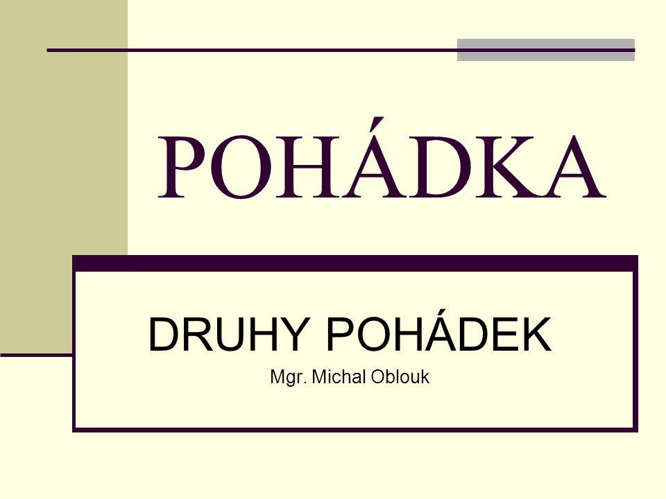 POHÁDKA DRUHY POHÁDEK Mgr. Michal Oblouk