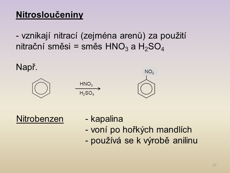 10 Nitrosloučeniny - vznikají nitrací (zejména arenů) za použití nitrační směsi = směs HNO 3 a H 2 SO 4 Např. NO 2 HNO 3 H 2 SO 4 Nitrobenzen- kapalin