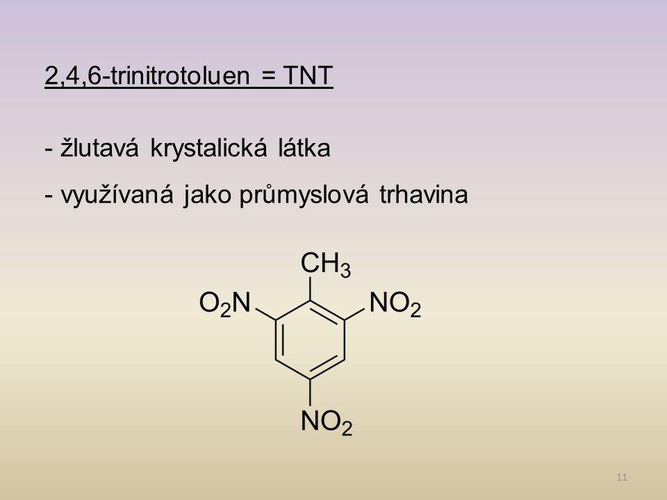11 2,4,6-trinitrotoluen = TNT - žlutavá krystalická látka - využívaná jako průmyslová trhavina