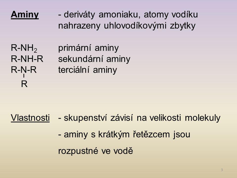 3 Aminy- deriváty amoniaku, atomy vodíku nahrazeny uhlovodíkovými zbytky R-NH 2 primární aminy R-NH-Rsekundární aminy R-N-Rterciální aminy Vlastnosti-