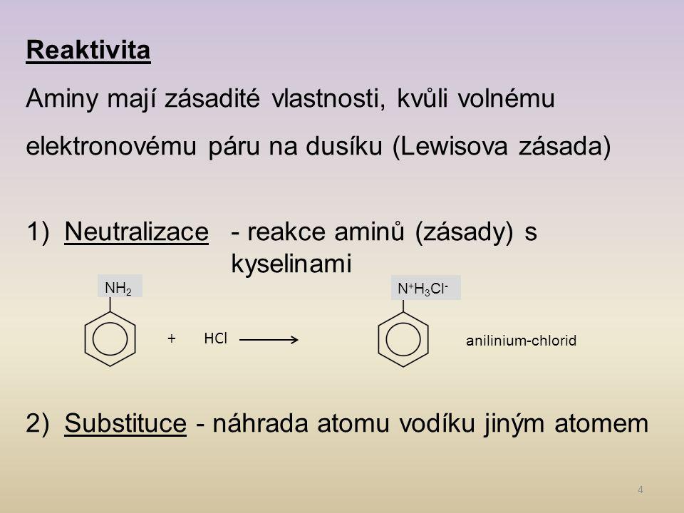 4 Reaktivita Aminy mají zásadité vlastnosti, kvůli volnému elektronovému páru na dusíku (Lewisova zásada) 1)Neutralizace- reakce aminů (zásady) s kyse