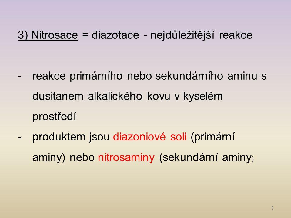 5 3) Nitrosace = diazotace - nejdůležitější reakce -reakce primárního nebo sekundárního aminu s dusitanem alkalického kovu v kyselém prostředí -produk