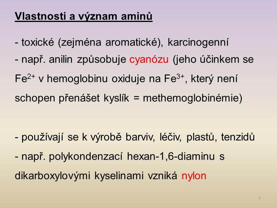 7 Vlastnosti a význam aminů - toxické (zejména aromatické), karcinogenní - např. anilin způsobuje cyanózu (jeho účinkem se Fe 2+ v hemoglobinu oxiduje