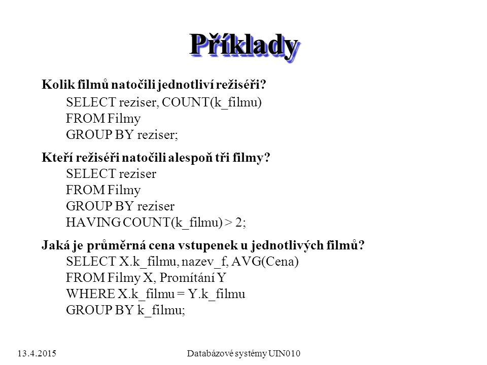 13.4.2015Databázové systémy UIN010 PříkladyPříklady Kolik filmů natočili jednotliví režiséři.