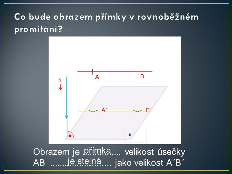 A B B´ = A´ Obrazem je..............., velikost úsečky AB.........................