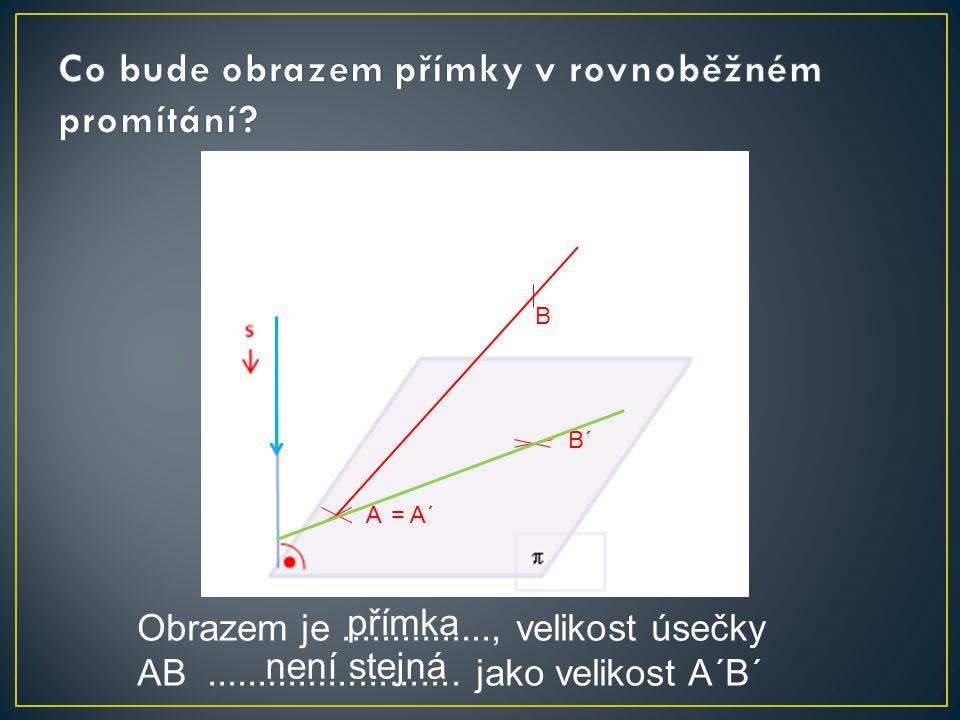 A B A´=B´ Obrazem je..............., velikost úsečky AB.........................