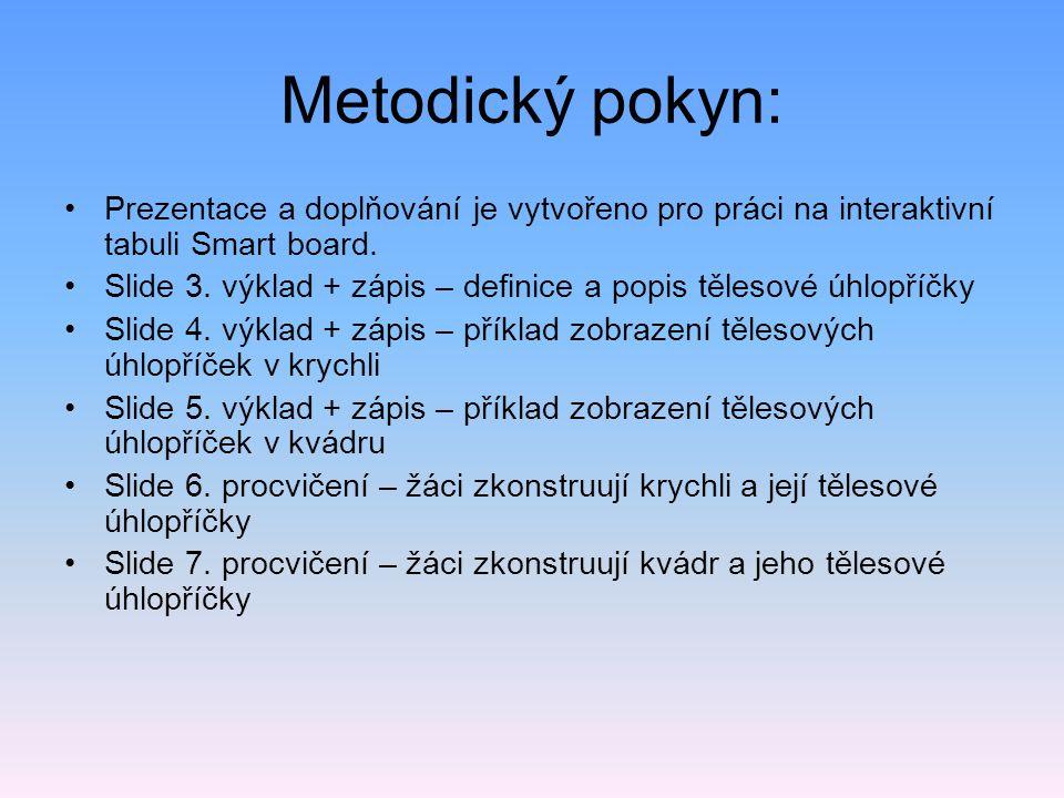 Metodický pokyn: Prezentace a doplňování je vytvořeno pro práci na interaktivní tabuli Smart board. Slide 3. výklad + zápis – definice a popis tělesov