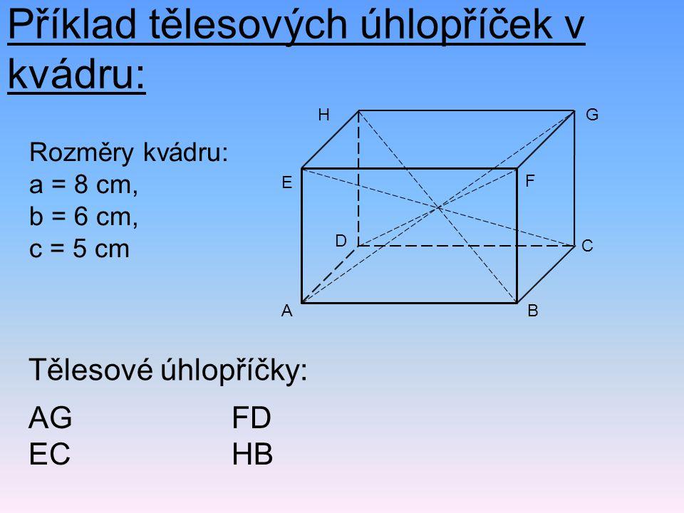 Příklad tělesových úhlopříček v kvádru: Tělesové úhlopříčky: AG EC FD HB Rozměry kvádru: a = 8 cm, b = 6 cm, c = 5 cm H D F E BA G C