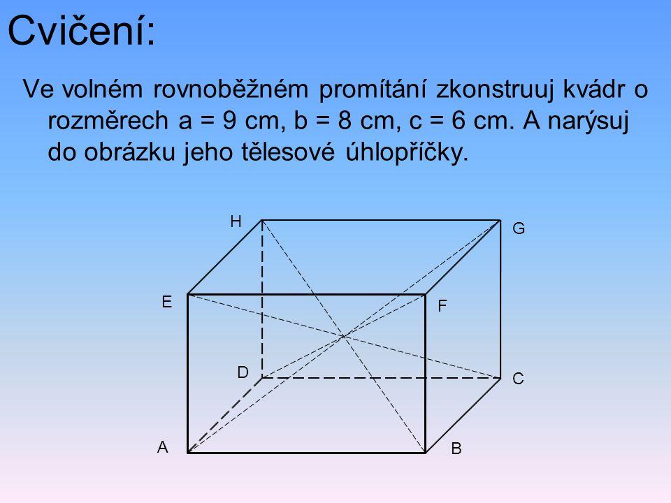 Cvičení: Ve volném rovnoběžném promítání zkonstruuj kvádr o rozměrech a = 9 cm, b = 8 cm, c = 6 cm. A narýsuj do obrázku jeho tělesové úhlopříčky. H D