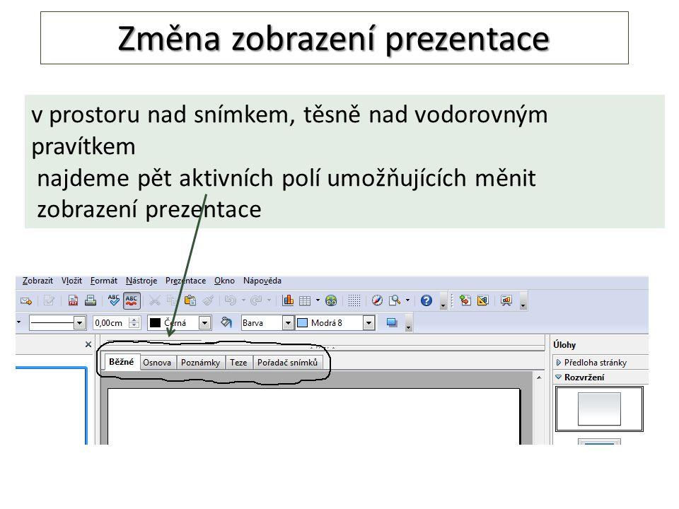 Změna zobrazení prezentace v prostoru nad snímkem, těsně nad vodorovným pravítkem najdeme pět aktivních polí umožňujících měnit zobrazení prezentace