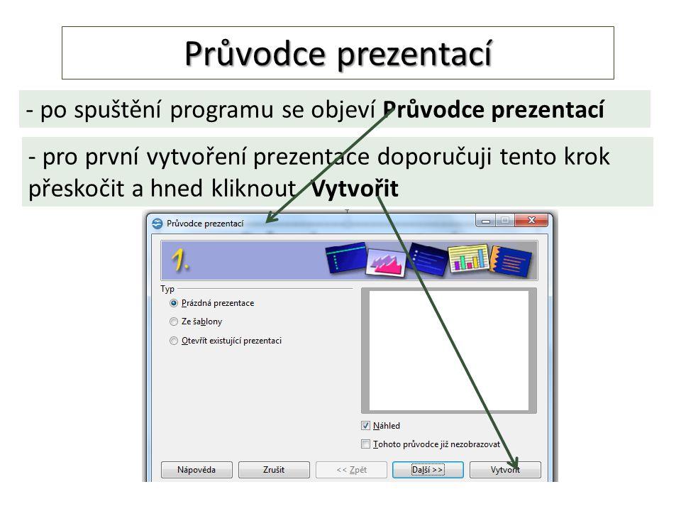 Průvodce prezentací - po spuštění programu se objeví Průvodce prezentací - pro první vytvoření prezentace doporučuji tento krok přeskočit a hned kliknout Vytvořit