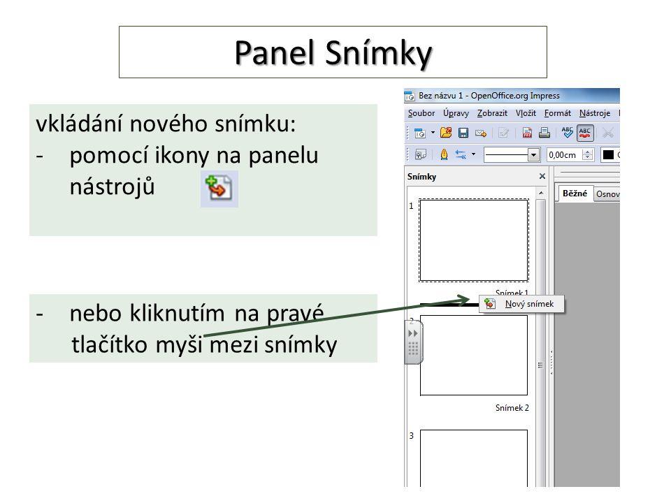 vkládání nového snímku: -pomocí ikony na panelu nástrojů Panel Snímky -nebo kliknutím na pravé tlačítko myši mezi snímky
