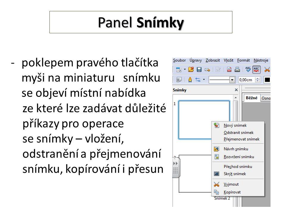 Panel Snímky -poklepem pravého tlačítka myši na miniaturu snímku se objeví místní nabídka ze které lze zadávat důležité příkazy pro operace se snímky – vložení, odstranění a přejmenování snímku, kopírování i přesun