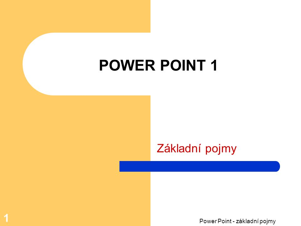 Power Point - základní pojmy 1 POWER POINT 1 Základní pojmy