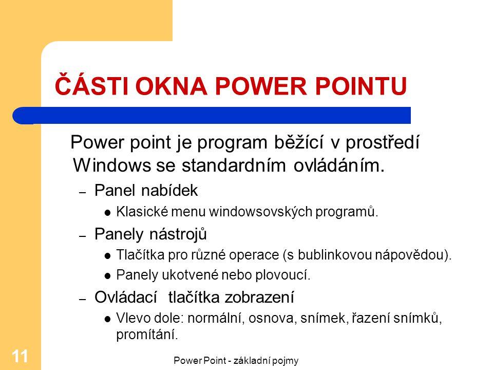 Power Point - základní pojmy 11 ČÁSTI OKNA POWER POINTU Power point je program běžící v prostředí Windows se standardním ovládáním. – Panel nabídek Kl