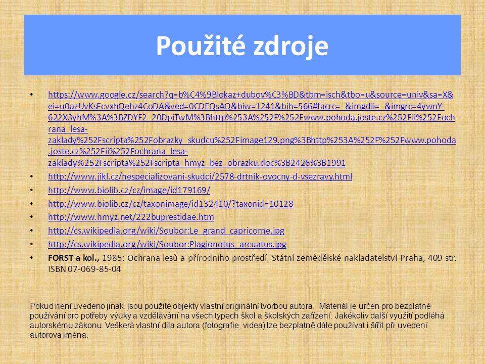 Použité zdroje https://www.google.cz/search?q=b%C4%9Blokaz+dubov%C3%BD&tbm=isch&tbo=u&source=univ&sa=X& ei=u0azUvKsFcvxhQehz4CoDA&ved=0CDEQsAQ&biw=124