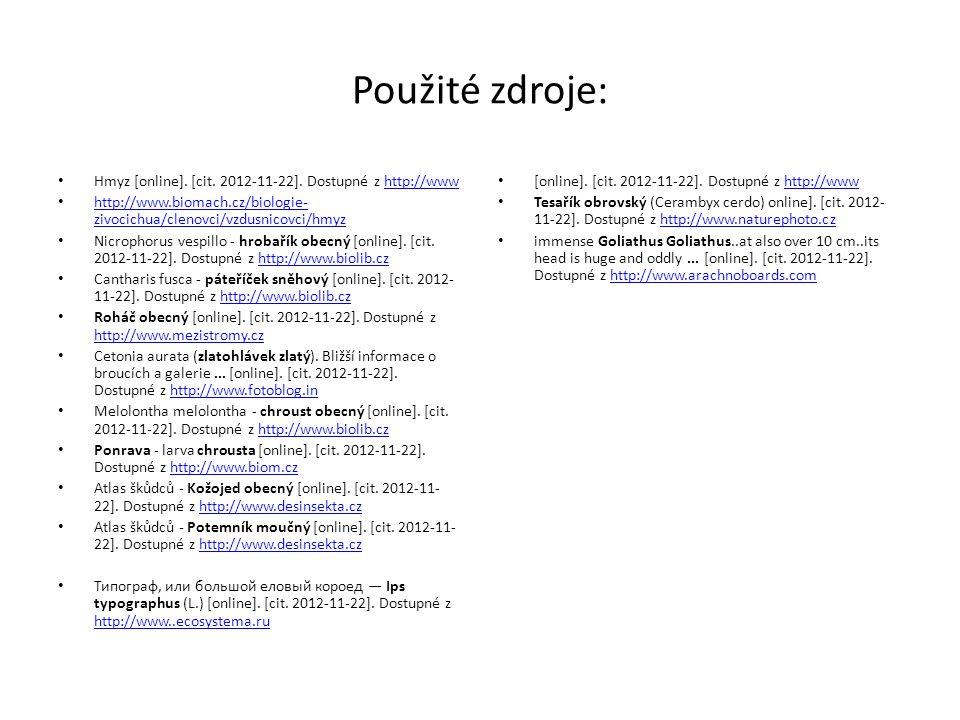 Použité zdroje: Hmyz [online]. [cit. 2012-11-22]. Dostupné z http://wwwhttp://www http://www.biomach.cz/biologie- zivocichua/clenovci/vzdusnicovci/hmy