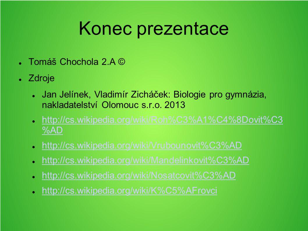 Konec prezentace Tomáš Chochola 2.A © Zdroje Jan Jelínek, Vladimír Zicháček: Biologie pro gymnázia, nakladatelství Olomouc s.r.o. 2013 http://cs.wikip