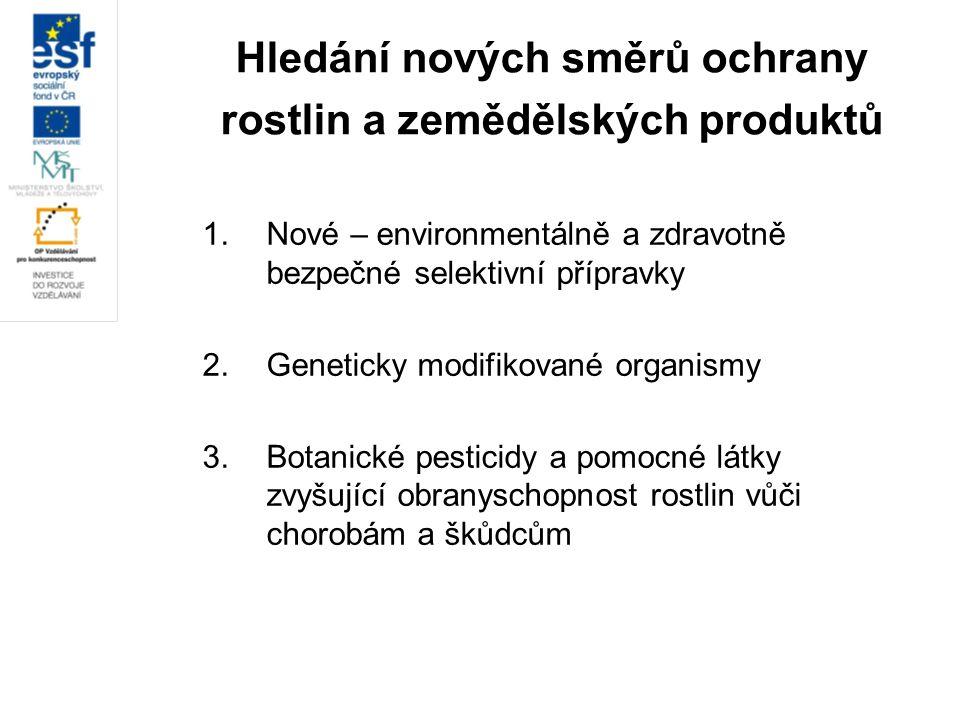 Hledání nových směrů ochrany rostlin a zemědělských produktů 1.Nové – environmentálně a zdravotně bezpečné selektivní přípravky 2.Geneticky modifikova