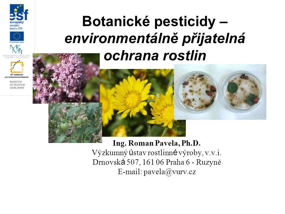 Botanické pesticidy – environmentálně přijatelná ochrana rostlin Ing. Roman Pavela, Ph.D. Výzkumný ú stav rostlinn é výroby, v.v.i. Drnovsk á 507, 161
