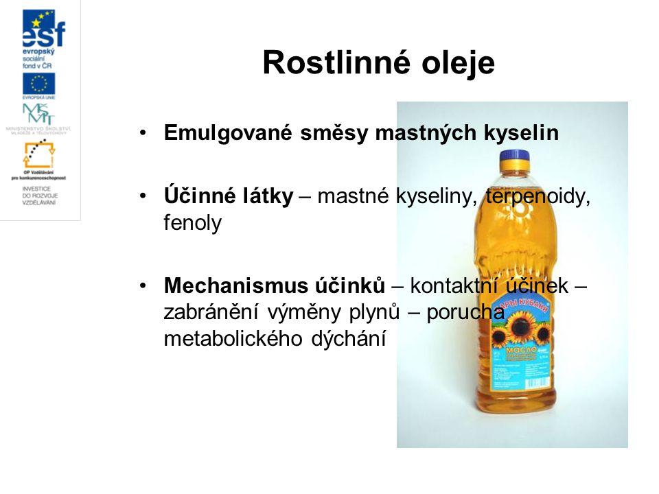 Rostlinné oleje Emulgované směsy mastných kyselin Účinné látky – mastné kyseliny, terpenoidy, fenoly Mechanismus účinků – kontaktní účinek – zabránění