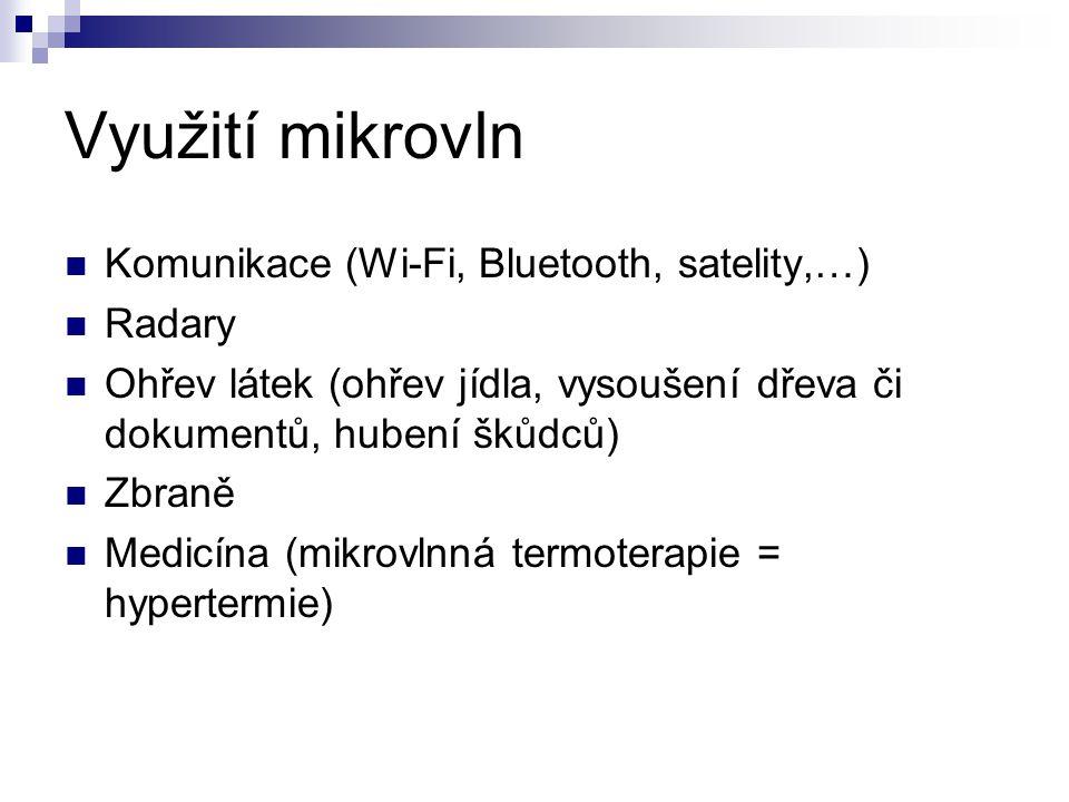 Využití mikrovln Komunikace (Wi-Fi, Bluetooth, satelity,…) Radary Ohřev látek (ohřev jídla, vysoušení dřeva či dokumentů, hubení škůdců) Zbraně Medicí